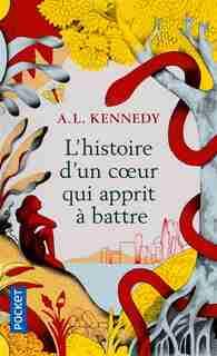 L'histoire D'un Coeur Qui Apprit À Battre de A.L. KENNEDY