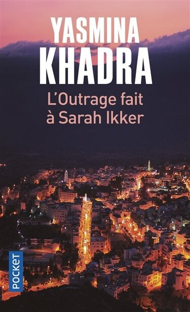 L'outrage fait à Sarah Ikker Tome 1 de Yasmina Khadra