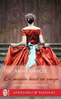Mariages de convenance Tome 4 La mariée était en rouge by Anne Gracie