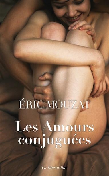 Les amours conjuguées de Eric Mouzat