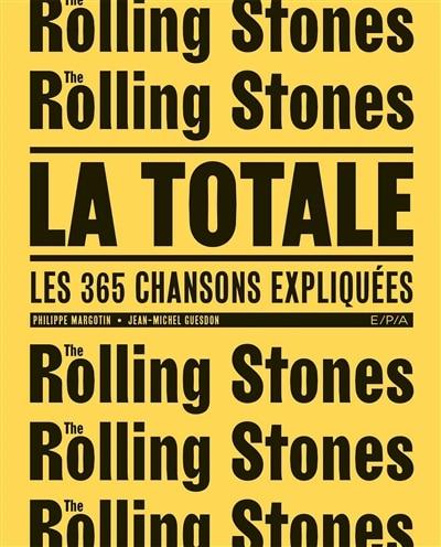 The Rolling Stones : la totale : les 365 chansons expliquées by Philippe Margotin
