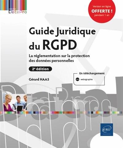 Guide juridique du RGPD 2e édi : La réglementation sur la protec by Gérard Haas