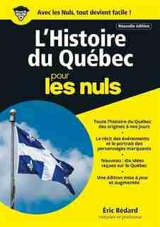 HISTOIRE DU QUÉBEC: POUR LES NULS de ERIC BEDARD