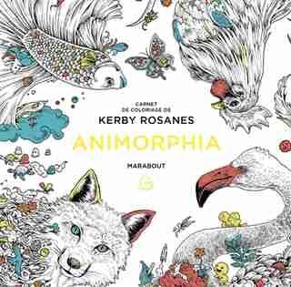 Le petit livre de coloriages: Animorphia de Kerby Rosanes