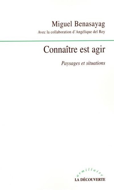 CONNAITRE EST AGIR by Miguel Benasayag