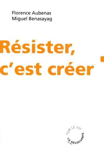 RESISTER, C'EST CREER -NE by Florence Aubenas