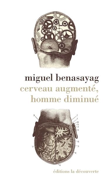CERVEAU AUGMENTE,HOMME DIMINUE by Miguel Benasayag