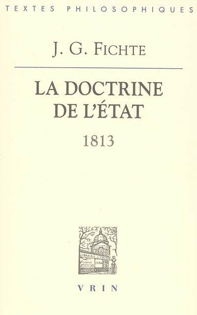 Doctrine de l'État  (La): 1813 by Johann Gottlieb Fichte