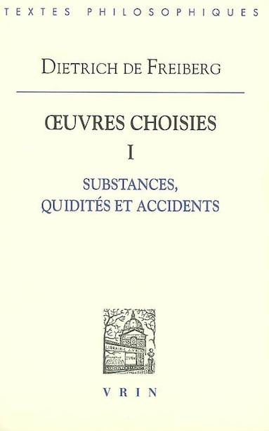 Oeuvres choisies I: Substances, quidités et accidents by Dietrich de Freiberg