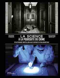 La Science A La Poursuite Du Crime - D'alphonse Bertillon Aux Experts D'aujourd'hui de Richard Marlet