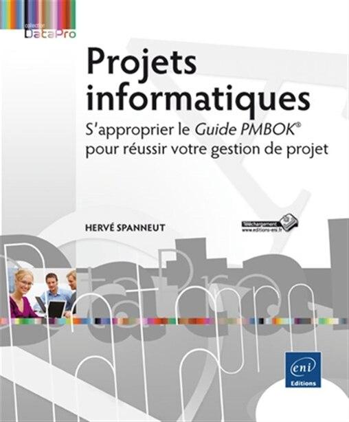 Projets informatiques  S'approprier le Guide PMBOK by Hervé Spanneut