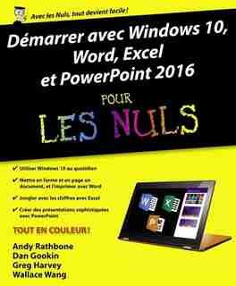 Démarrer avec Windows 10,Word, Excel et Powerpoint 2016 pour les nuls de Andy Rathbone