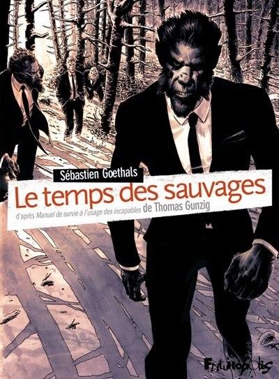 LE TEMPS DES SAUVAGES by SÉBASTIEN GOETHALS