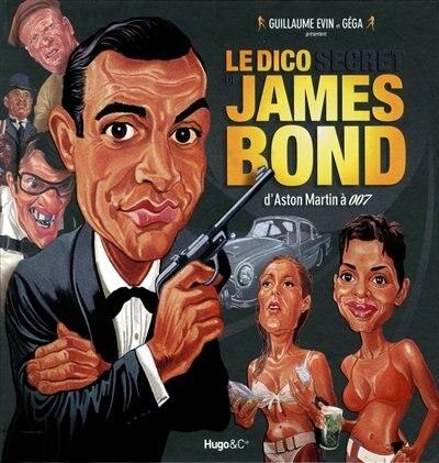 Le DICO SECRET DE JAMES BOND -LE: D'Aston Martin à 007 de Guillaume Evin