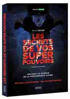 LES SECRETS DE VOS SUPERS POUVOIRS de Steven Kotler
