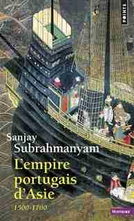 Empire portugais d'Asie (L') [nouvelle édition]: 1500-1700 de Sanjay Subrahmanyam