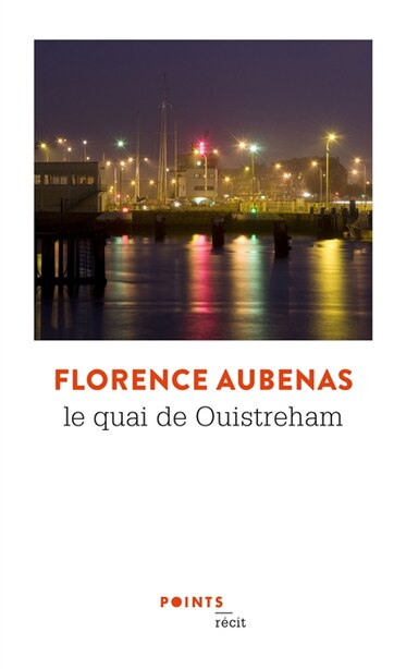 LE QUAI DE OUISTREHAM : REPORTAGE de Florence Aubenas