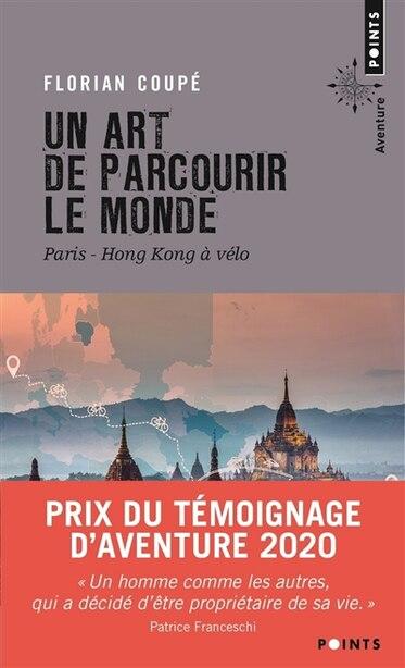 Un art de parcourir le monde : Paris-Hong Kong à vélo : 11155 km, 371 jours, 23 pays de Florian Coupe