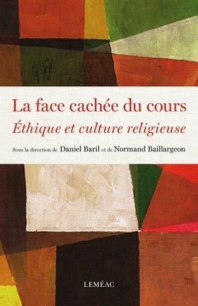 La Face Cachée Du Cours Éthique Et Culture Religieuse by Daniel Baril