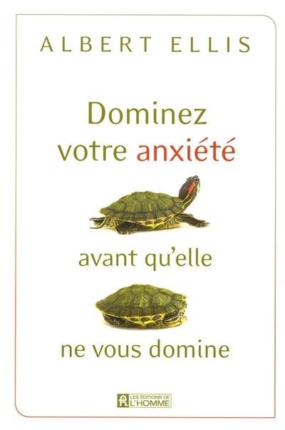 DOMINEZ VOTRE ANXIETE AVANT..VOUS DOMINE by Albert Ellis