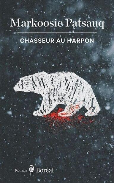 Chasseur au harpon : un long récit de Markoosie: Un long récit de Markoosie de Patsauq Markoosie