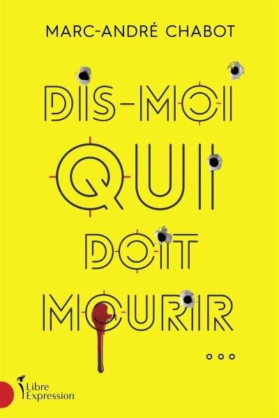 DIS-MOI QUI DOIT MOURIR... by MARC-ANDRÉ Chabot