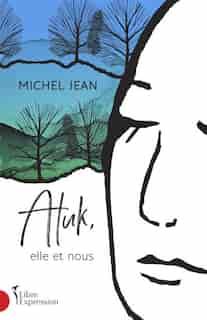 Atuk, elle et nous de Michel Jean