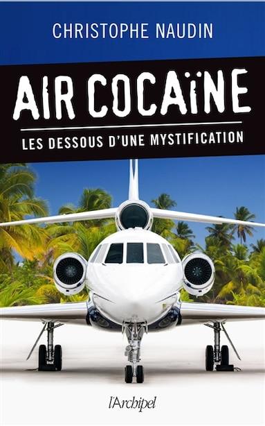 Air cocaïne : les dessous d'une mystification de Christophe Naudin