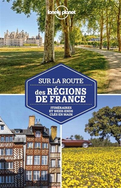 Sur la route des régions de France : itinéraires et week-ends clés en main de Lonely Planet
