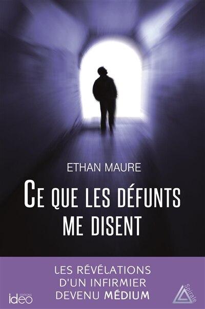 CE QUE LES DEFUNTS ME DISENT by ETHAN MAURE