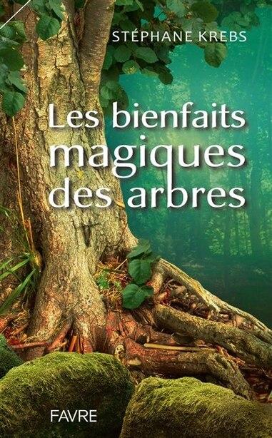 LES BIENFAITS MAGIQUES DES ARBRES de STEPHANE KREBS