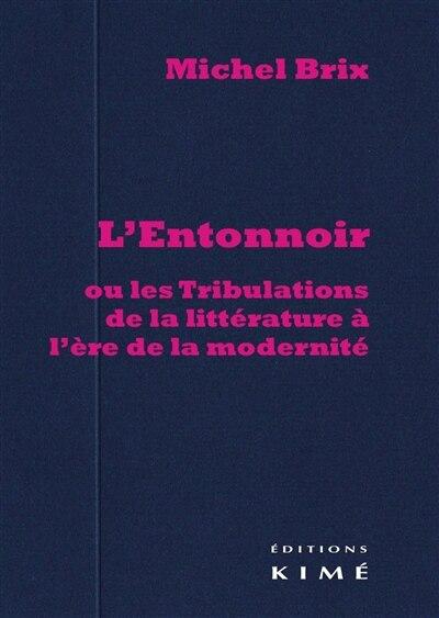 Entonnoir (l'): Ou Les Tribulations De La Littérature À by Michel Brix