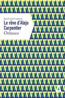 Rêve d'Alejo Carpentier: Orinoco (Le) by Jean-Louis Coatrieux