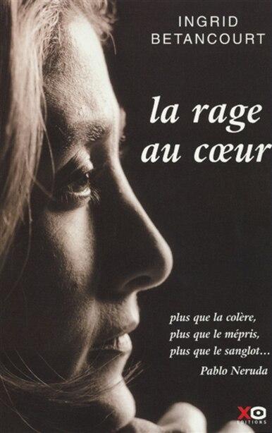 RAGE AU COEUR -LA de Ingrid Betancourt