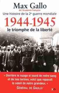 1944-1945, LE TRIOMPHE DE LA LIBERTE de MAX GALLO