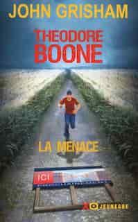 Theodore Boone La menace de John Grisham