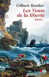 VENTS DE LA LIBERTE -LES de Gilbert Bordes