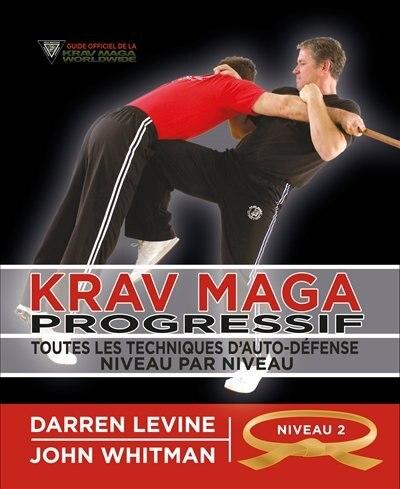 Krav maga progressif : Toutes les techniques d'auto-défense nive by Darren Levine