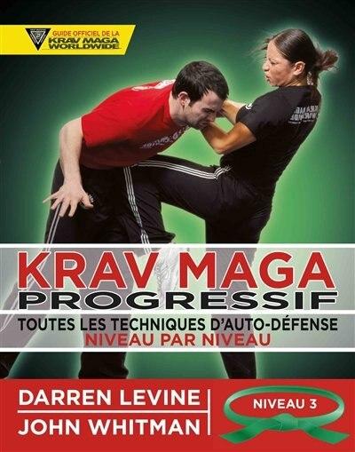 Krav maga progressif  Toutes les techniques d'auto-défense by Darren Levine