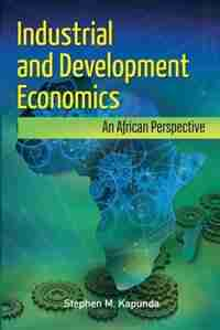 Industrial and Development Economics: An African Perspective by Stephen M. Kapunda
