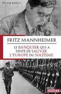 FRITZ MANNHEIMER : LE BANQUIER QUI A TENTE DE SAUVER L'EUROPE DU NAZISME de Sylvie Bailly