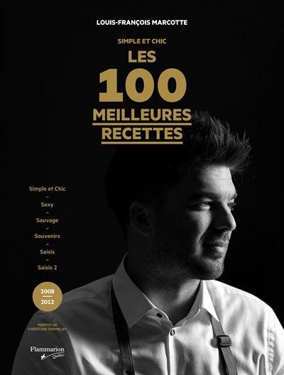 Simple et chic Les 100 meilleures recettes by Louis François Marcotte