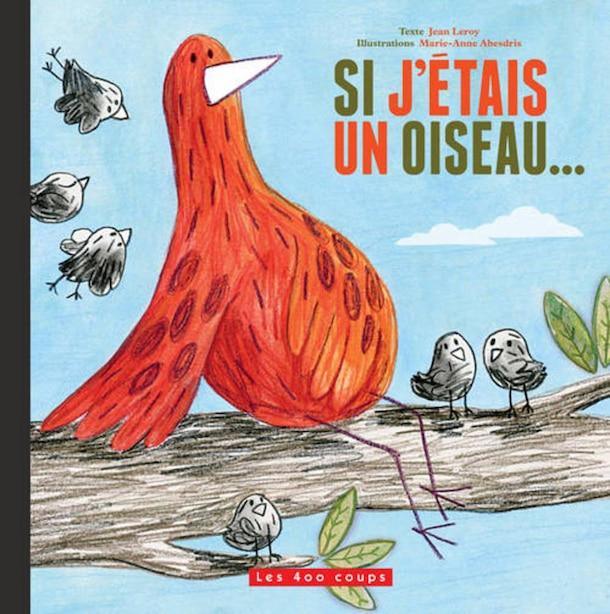 Si j'étais un oiseau... de Jean Leroy