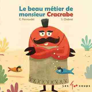 Beau Métier De Monsieur Cracrabe by Christophe Pernaudet