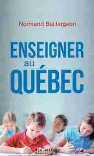 Enseigner au Québec by Normand Baillargeon
