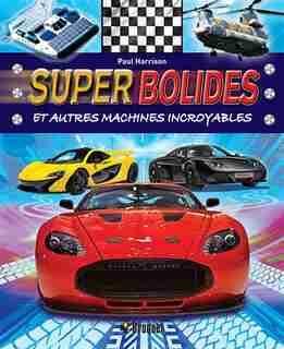 Super bolides et autres machines incroyables by Paul Harrison