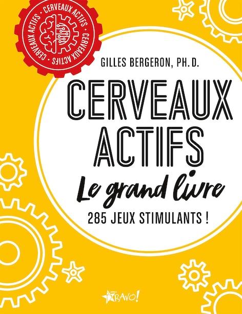 Cerveaux actifs, le grand livre : 285 jeux stimulants! de Gilles Bergeron