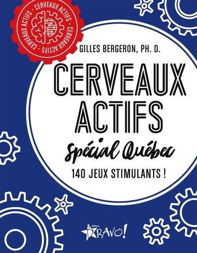 Cerveaux Actifs Spécial Québec: 140 jeux stimulants! de Gilles Bergeron