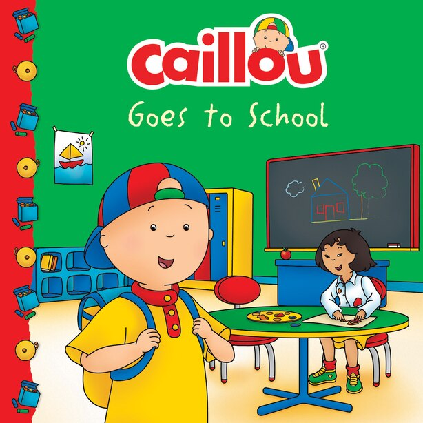 Caillou Goes To School by Eric Sevigny