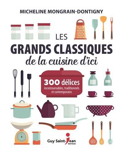Les grands classiques de la cuisine d'ici de Micheline Mongrain-Dontigny
